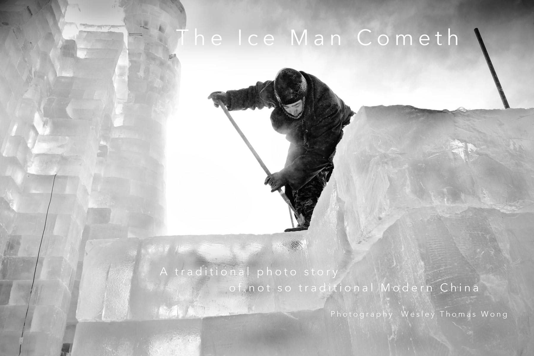 : THE ICE MAN COMETH : WESLEY THOMAS WONG PHOTOGRAPHY